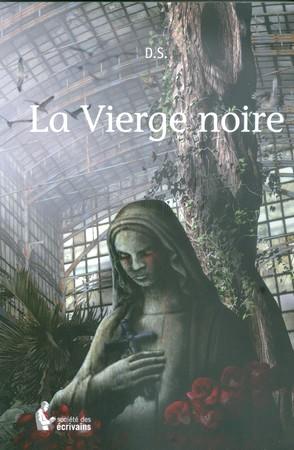 """La Vierge Noire.Roman """"fantastico-policier"""".Auteur : D. S.Société des écrivains - Automne 2015."""